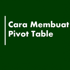 Cara Membuat Pivot Table